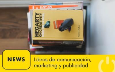 Los 10 libros de comunicación, marketing y publicidad que debes leer