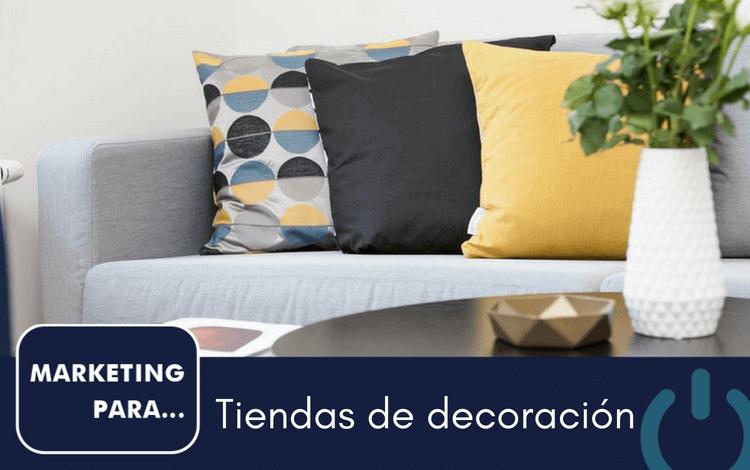 Marketing para tiendas de muebles y decoración - Cómo vender más