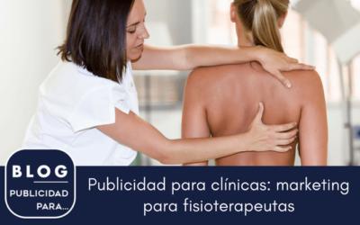 Publicidad para clínicas: Marketing para fisioterapeutas