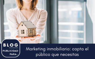 Marketing inmobiliario. Capta el público que necesitas