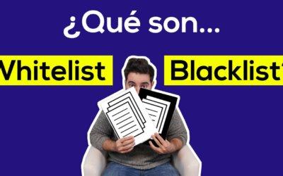 Blacklist y Whitelist – ¿Qué son y cuáles son sus diferencias?